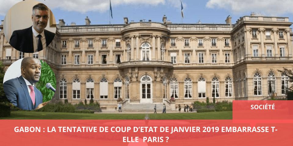 GABON : LA TENTATIVE DE COUP D'ETAT DE JANVIER 2019 EMBARRASSE T-ELLE PARIS ?